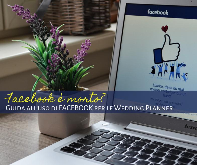 Facebook è morto? Guida all'uso di Facebook per le Wedding Planner