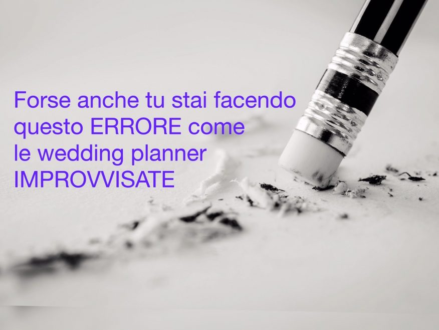 Forse anche tu stai facendo questo errore come le Wedding Planner improvvisate