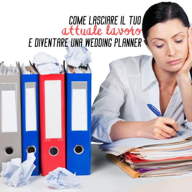 Come lasciare il tuo lavoro e diventare una Wedding Planner professionista